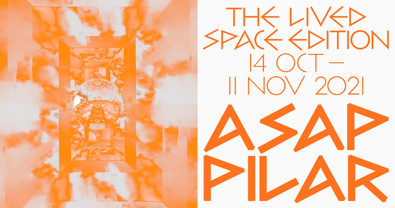 PILAR ASAP FESTIVAL: The Lived Space Edition