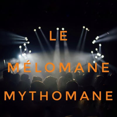 Le Mélomane Mythomane
