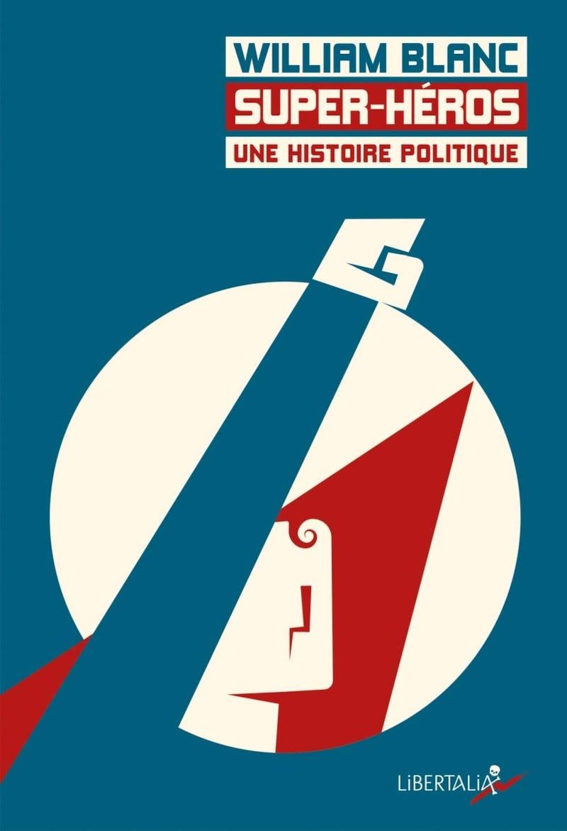 Super-héros, une histoire politique. Rencontre avec William Blanc