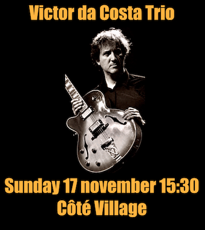 Victor Da Costa trio   including tribute to Joâo Gilberto Top Jazz!