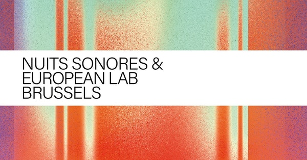 Nuits sonores & European Lab Brussels